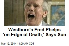 Son: Westboro's Fred Phelps 'on Edge of Death'