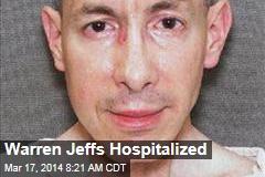 Warren Jeffs Hospitalized