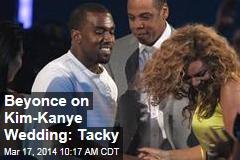 Beyonce on Kim-Kanye Wedding: Tacky