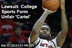 Lawsuit: College Sports Form Unfair 'Cartel'