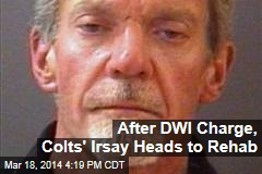 After DWI Charge, Colts' Irsay Heads to Rehab