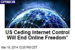 US Ceding Internet Control Will End Online Freedom*