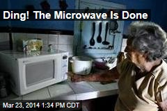 Ding! The Microwave Is Done