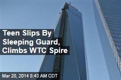 Teen Slips By Sleeping Guard, Climbs WTC Spire