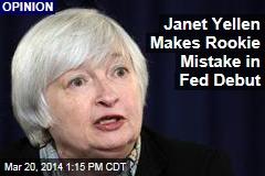 Janet Yellen Makes Rookie Mistake in Fed Debut