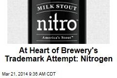At Heart of Brewery's Trademark Attempt: Nitrogen