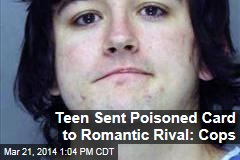 Teen Sent Poisoned Card to Romantic Rival: Cops