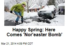 Happy Spring: Here Comes 'Nor'easter Bomb'