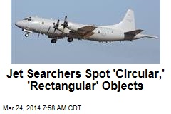 Jet Searchers Spot 'Circular,' 'Rectangular' Objects