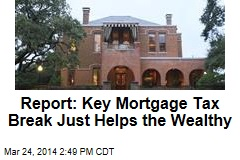 Report: Key Mortgage Tax Break Just Helps the Wealthy