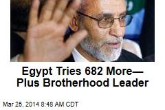 Egypt Tries 682 More— Plus Brotherhood Leader