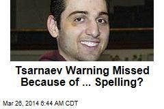Tsarnaev Warning Missed Because of ... Spelling?