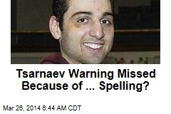 Tsarnaev Warning Missed Because of ... Spelling?