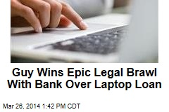 Guy Wins Epic Legal Brawl With Bank Over Laptop Loan