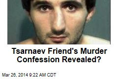Tsarnaev Friend's Murder Confession Revealed?