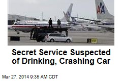 Secret Service Suspected of Drinking, Crashing Car