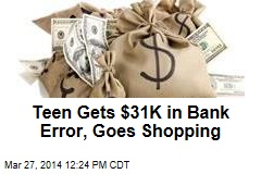 Teen Gets $31K in Bank Error, Goes Shopping
