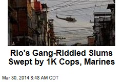Eye on World Cup, Rio Cops Sweep Gang-Riddled Slums