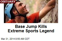 Base Jump Kills Extreme Sports Legend