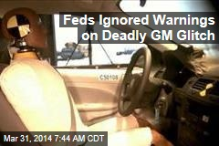Feds Ignored Warnings on Deadly GM Glitch