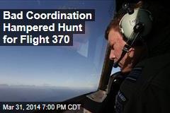 Bad Coordination Hampered Hunt for Flight 370
