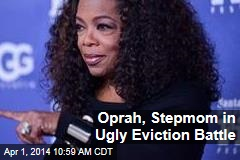Oprah, Stepmom in Ugly Eviction Battle