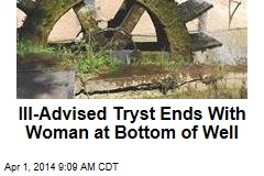 Ill-Advised Tryst Ends With Woman at Bottom of Well