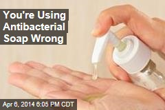 You're Using Antibacterial Soap Wrong