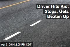 Driver Hits Kid, Stops, Gets Beaten Up