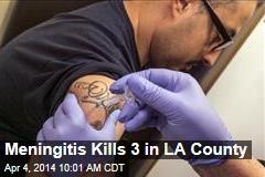 Meningitis Kills 3 in LA County