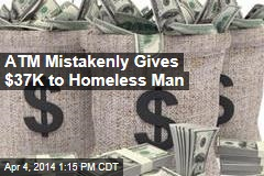 ATM Mistakenly Gives $37K to Homeless Man
