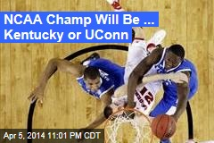 NCAA Champ Will Be ... Kentucky or UConn