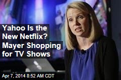 Yahoo Is the New Netflix? Mayer Shopping for TV Shows