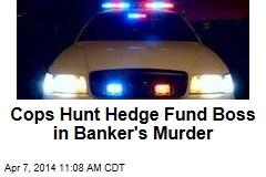 Cops Hunt Hedge Fund Boss in Banker's Murder