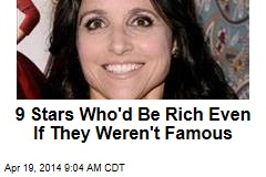 9 Stars Who'd Be Rich Even If They Weren't Famous