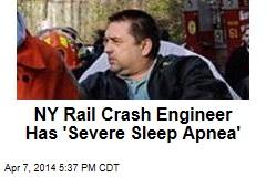 NY Rail Crash Engineer Has 'Severe Sleep Apnea'
