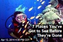 7 Places You've Got to See Before They're Gone