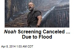 Noah Screening Canceled ... Due to Flood