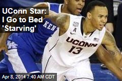 UConn Star: We Go to Bed 'Starving'