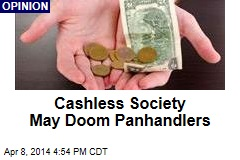 Cashless Society May Doom Panhandlers