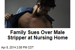 Family Sues Over Male Stripper at Nursing Home