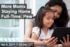 More Moms Staying Home Full-Time: Pew