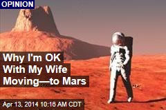 Why I'm OK With My Wife Moving—to Mars