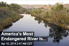 America's Most Endangered River Is ...