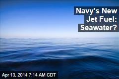 Navy's New Jet Fuel: Seawater?