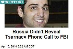 Russia Didn't Reveal Tsarnaev Phone Call to FBI