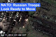 NATO: Russian Troops Look Ready to Move