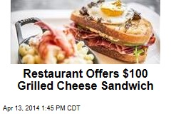 Restaurant Offers $100 Grilled Cheese Sandwich
