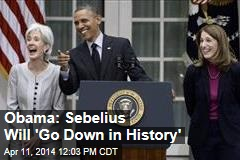 Obama: Sebelius Will 'Go Down in History'