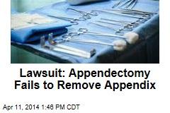 Lawsuit: Appendectomy Fails to Remove Appendix